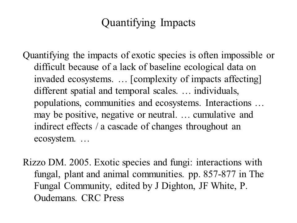 Quantifying Impacts Quantifying the impacts of exotic species is often impossible or difficult because of a lack of baseline ecological data on invaded ecosystems.