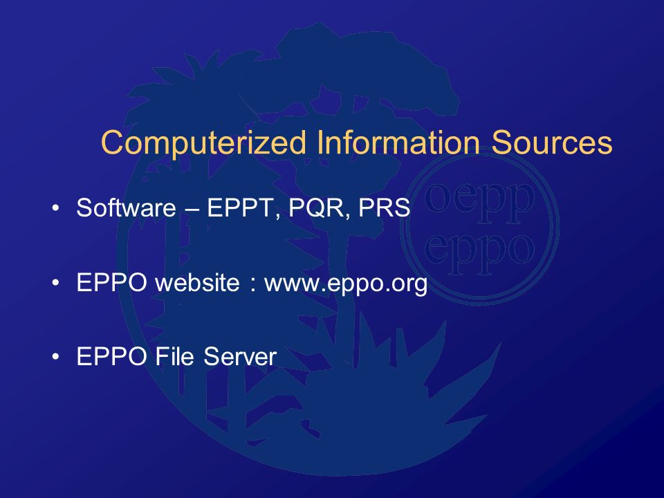 Computerized Information Sources Software – EPPT, PQR, PRS EPPO website : www.eppo.org EPPO File Server