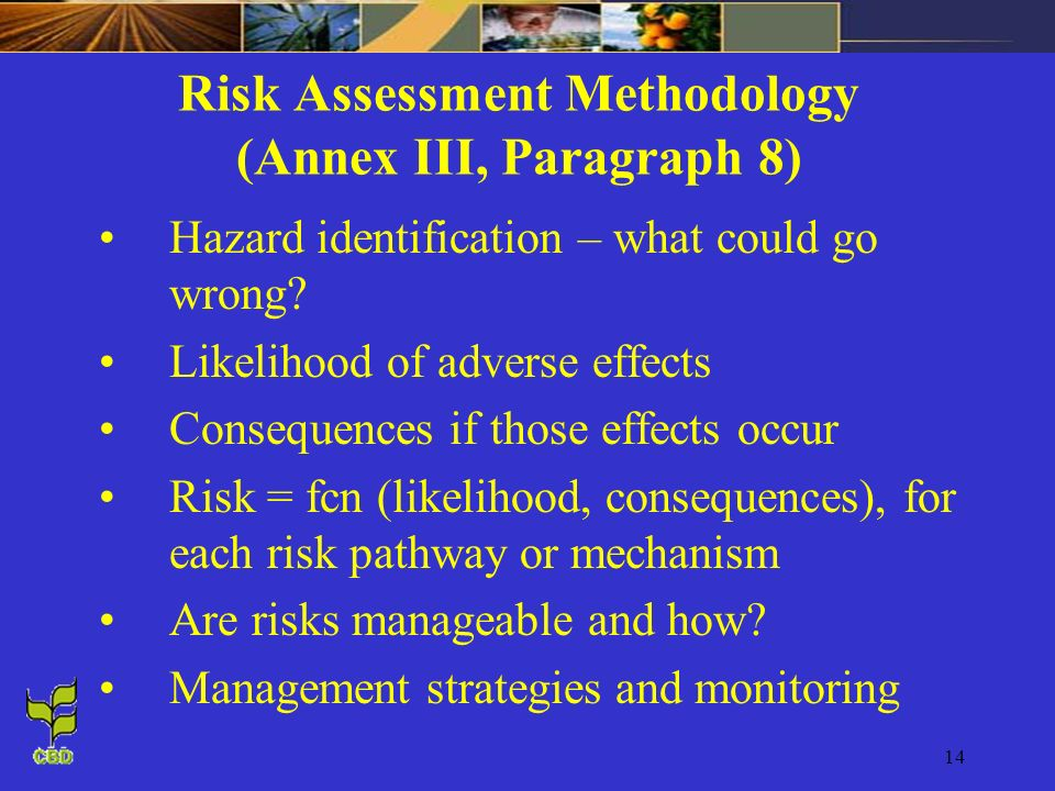 14 Risk Assessment Methodology (Annex III, Paragraph 8) Hazard identification – what could go wrong.