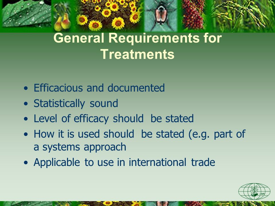General Requirements for Treatments Efficacious and documented Statistically sound Level of efficacy should be stated How it is used should be stated (e.g.