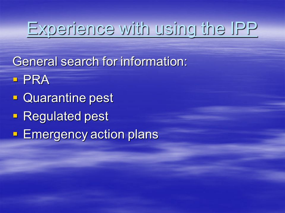 Experience with using the IPP General search for information: PRA PRA Quarantine pest Quarantine pest Regulated pest Regulated pest Emergency action p