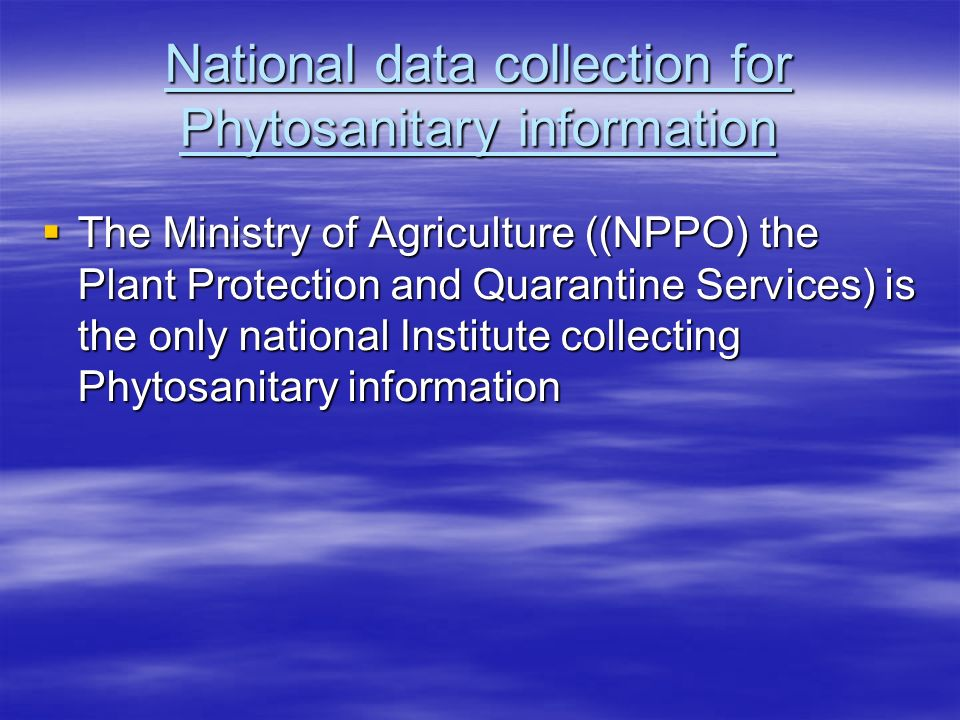 National data collection for Phytosanitary information The Ministry of Agriculture ((NPPO) the Plant Protection and Quarantine Services) is the only n