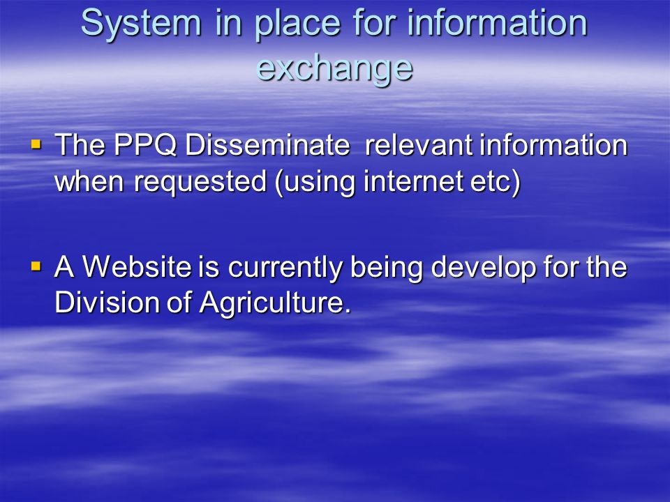 System in place for information exchange The PPQ Disseminate relevant information when requested (using internet etc) The PPQ Disseminate relevant inf