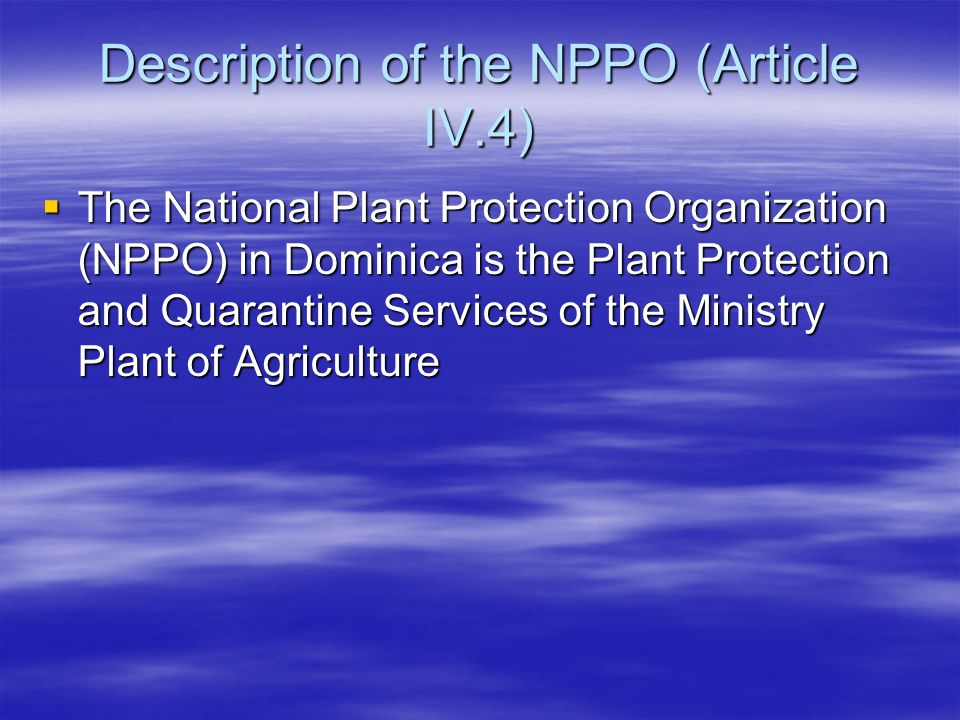 Description of the NPPO (Article IV.4) The National Plant Protection Organization (NPPO) in Dominica is the Plant Protection and Quarantine Services o