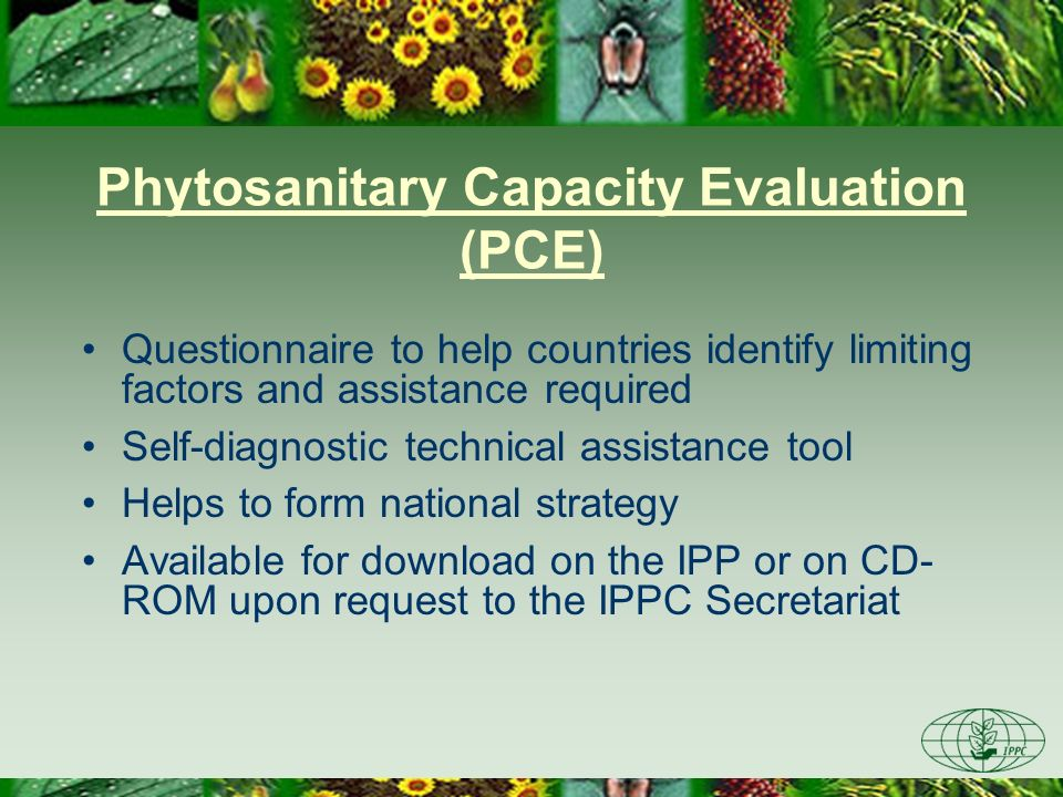 Phytosanitary Capacity Evaluation (PCE) Questionnaire to help countries identify limiting factors and assistance required Self-diagnostic technical as