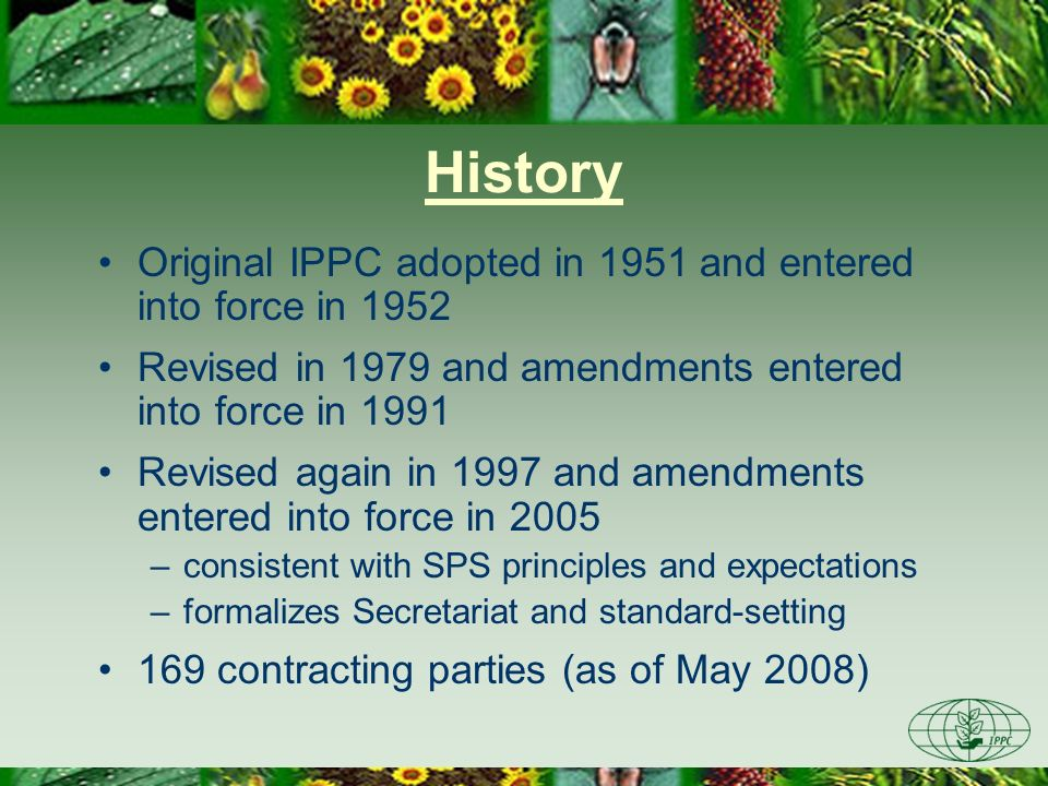 History Original IPPC adopted in 1951 and entered into force in 1952 Revised in 1979 and amendments entered into force in 1991 Revised again in 1997 a