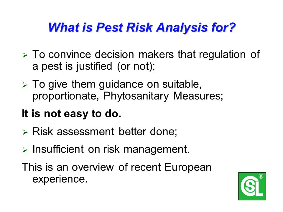 Completing the Loop In Europe has been recognised that these experiences are fed back into the Risk Analysis process; Therefore the development of the EPPO Risk Assessment and Risk Management procedures is dynamic (as explained by Muriel Suffert on Monday).