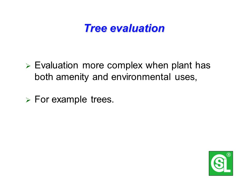Tree evaluation Evaluation more complex when plant has both amenity and environmental uses, For example trees.