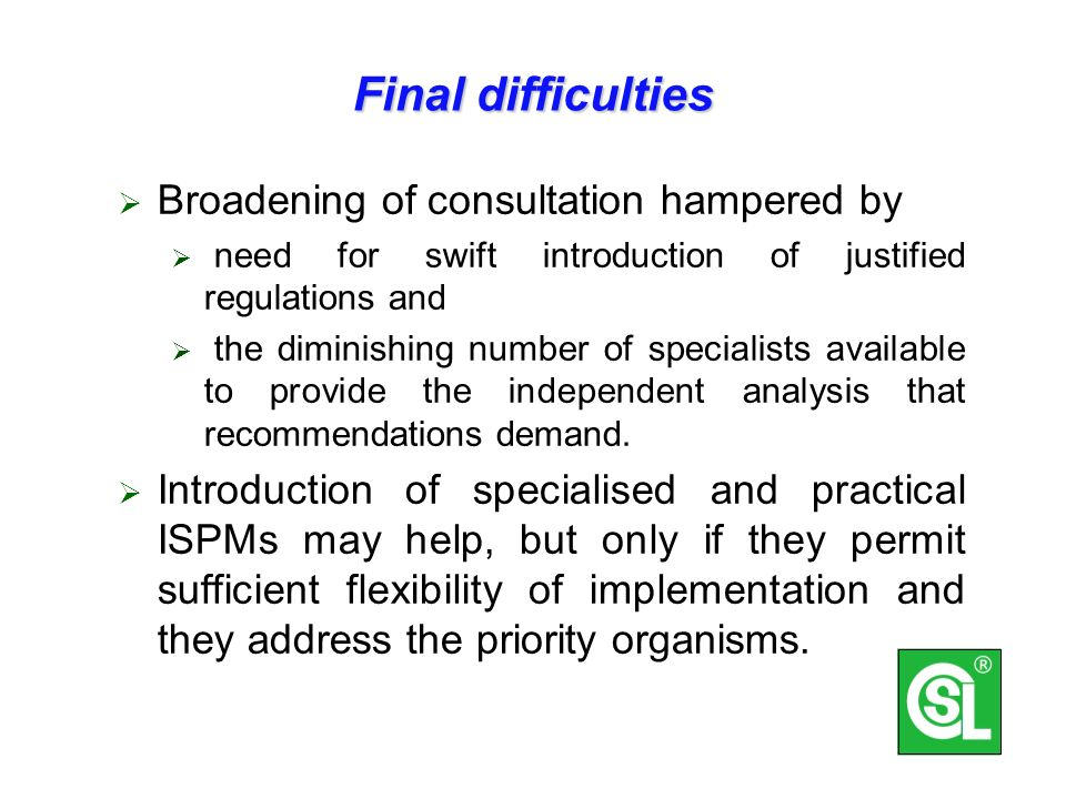 Final difficulties Broadening of consultation hampered by need for swift introduction of justified regulations and the diminishing number of specialists available to provide the independent analysis that recommendations demand.