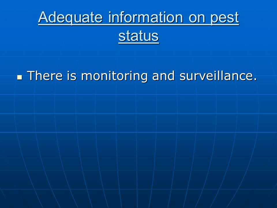 Adequate information on pest status There is monitoring and surveillance. There is monitoring and surveillance.