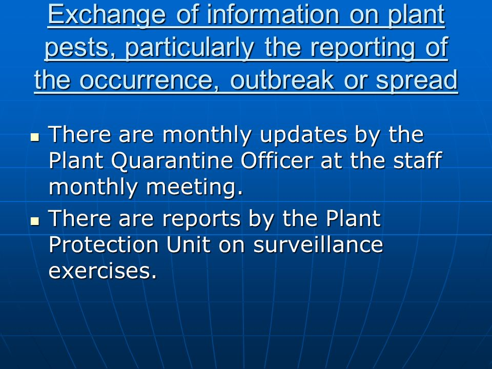 Exchange of information on plant pests, particularly the reporting of the occurrence, outbreak or spread There are monthly updates by the Plant Quaran