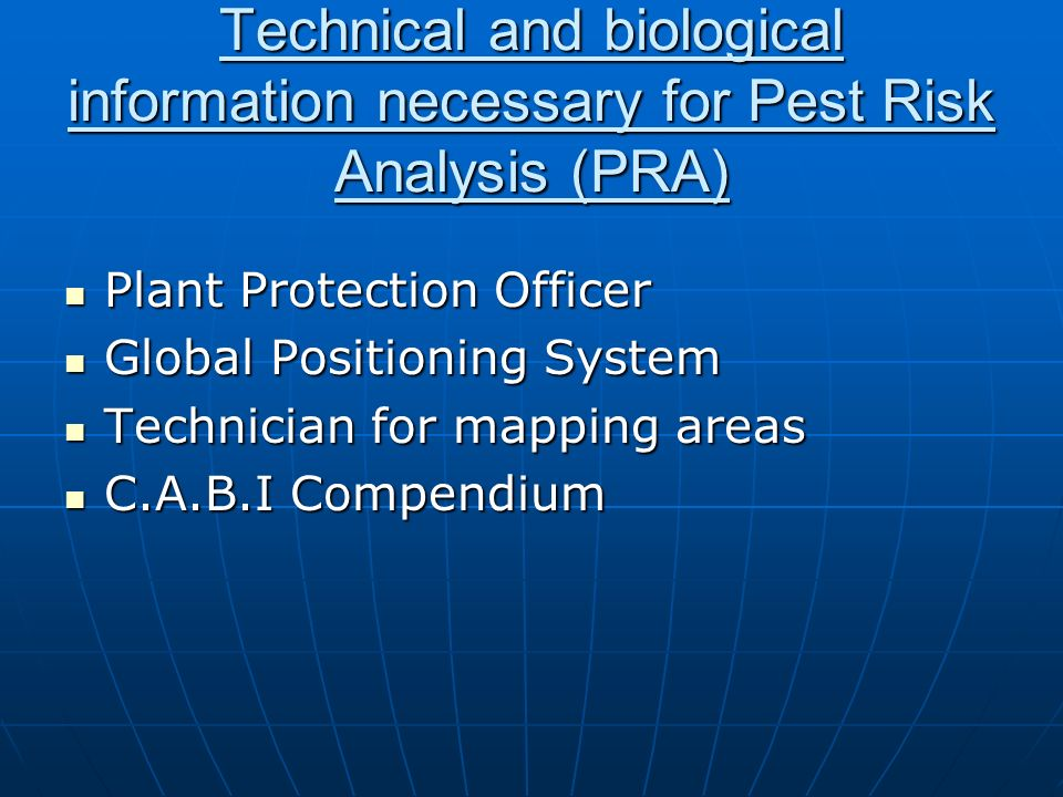 Technical and biological information necessary for Pest Risk Analysis (PRA) Plant Protection Officer Plant Protection Officer Global Positioning Syste