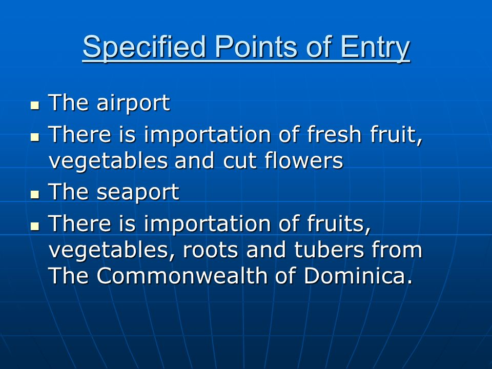 Specified Points of Entry The airport The airport There is importation of fresh fruit, vegetables and cut flowers There is importation of fresh fruit,