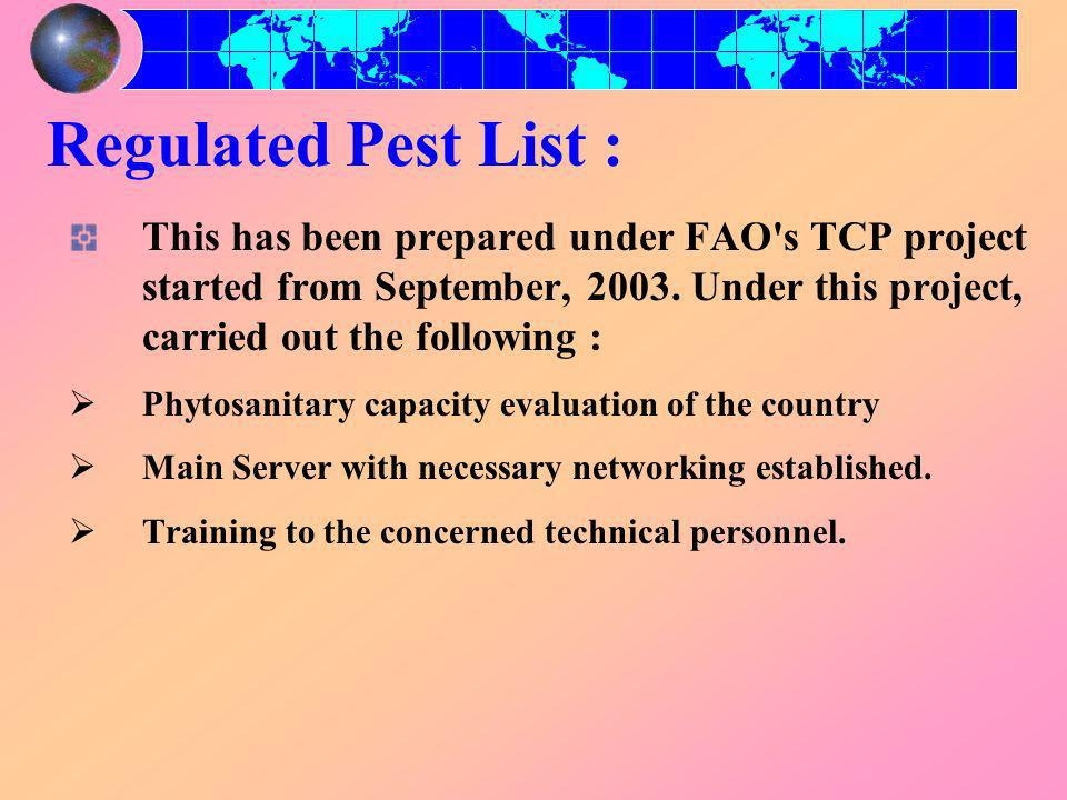 Regulated Pest List : This has been prepared under FAO s TCP project started from September, 2003.