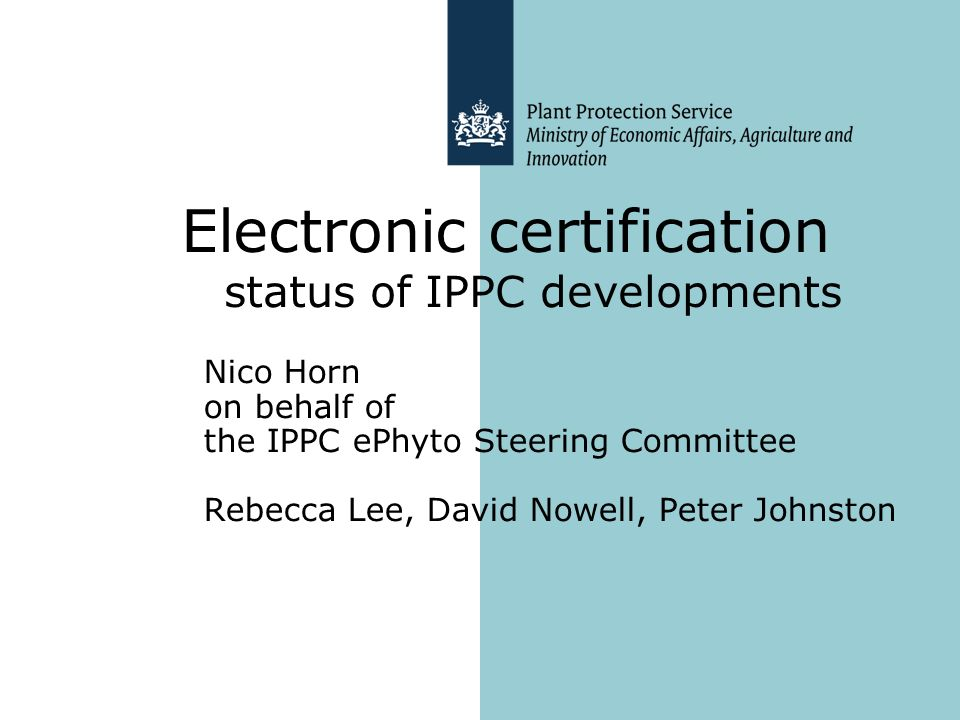 Nico Horn on behalf of the IPPC ePhyto Steering Committee Rebecca Lee, David Nowell, Peter Johnston Electronic certification status of IPPC developmen