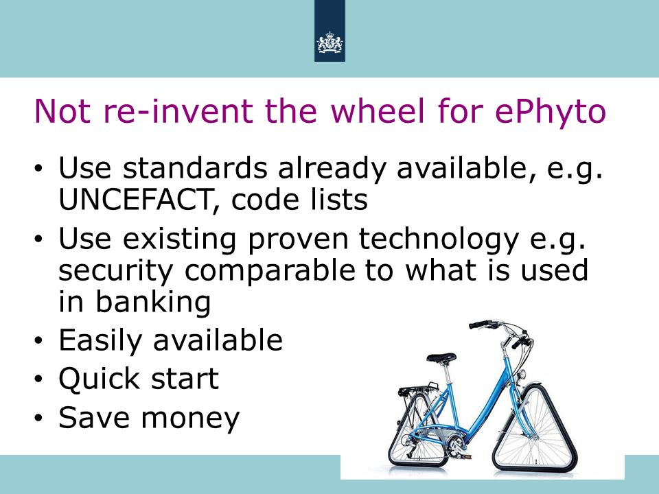Not re-invent the wheel for ePhyto Use standards already available, e.g. UNCEFACT, code lists Use existing proven technology e.g. security comparable