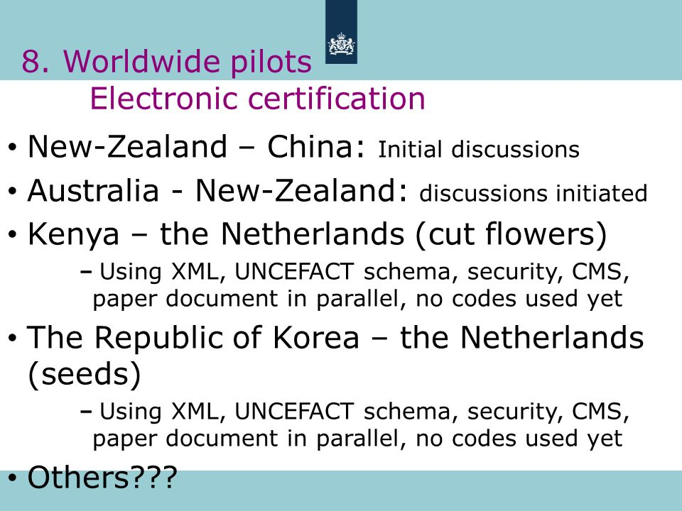 8. Worldwide pilots Electronic certification New-Zealand – China: Initial discussions Australia - New-Zealand: discussions initiated Kenya – the Nethe