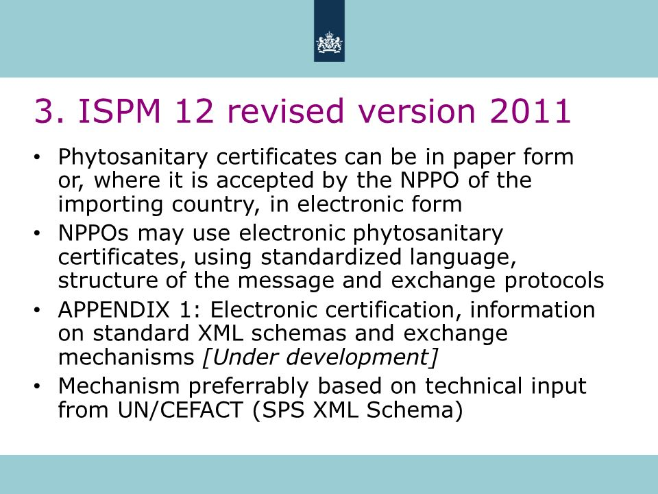 3. ISPM 12 revised version 2011 Phytosanitary certificates can be in paper form or, where it is accepted by the NPPO of the importing country, in elec