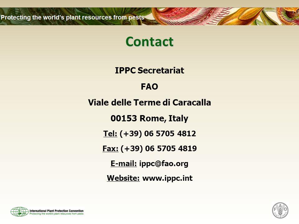 Contact IPPC Secretariat FAO Viale delle Terme di Caracalla 00153 Rome, Italy Tel: (+39) 06 5705 4812 Fax: (+39) 06 5705 4819 E-mail: ippc@fao.org Website: www.ippc.int