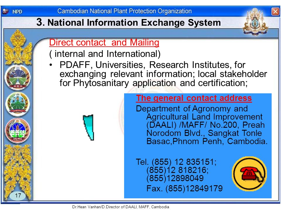 Dr.Hean Vanhan/D.Director of DAALI, MAFF, Cambodia 17 3. National Information Exchange System Direct contact and Mailing ( internal and International)