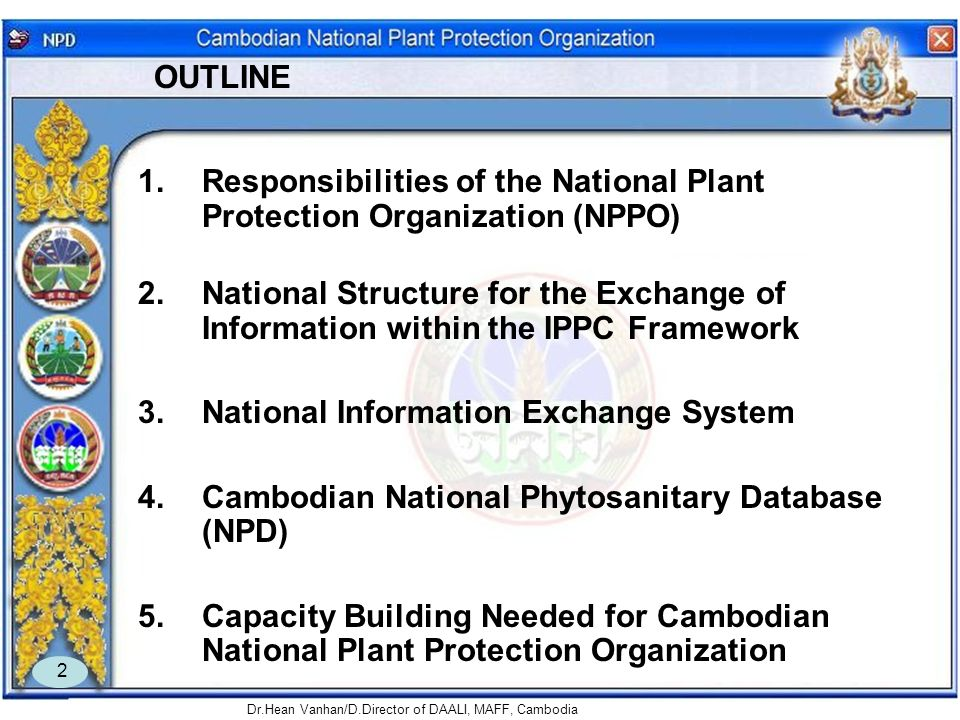 Dr.Hean Vanhan/D.Director of DAALI, MAFF, Cambodia 2 OUTLINE 1.Responsibilities of the National Plant Protection Organization (NPPO) 2.National Struct