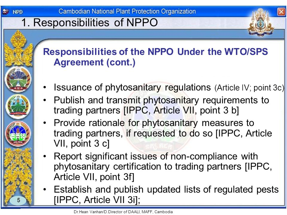 Dr.Hean Vanhan/D.Director of DAALI, MAFF, Cambodia 5 1. Responsibilities of NPPO Responsibilities of the NPPO Under the WTO/SPS Agreement (cont.) Issu