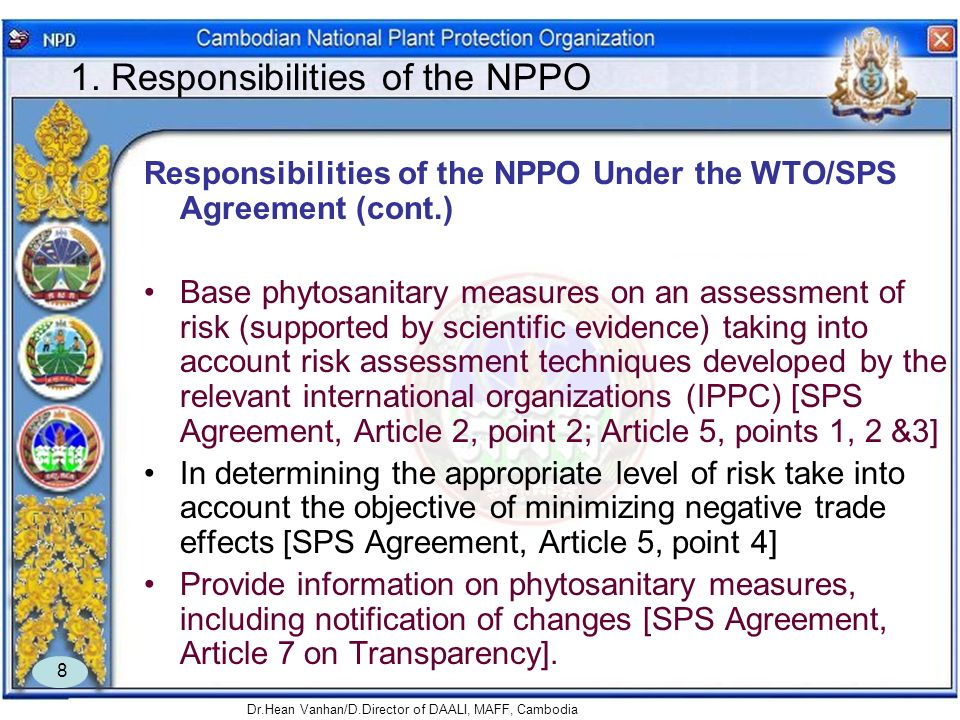 Dr.Hean Vanhan/D.Director of DAALI, MAFF, Cambodia 8 1. Responsibilities of the NPPO Responsibilities of the NPPO Under the WTO/SPS Agreement (cont.)