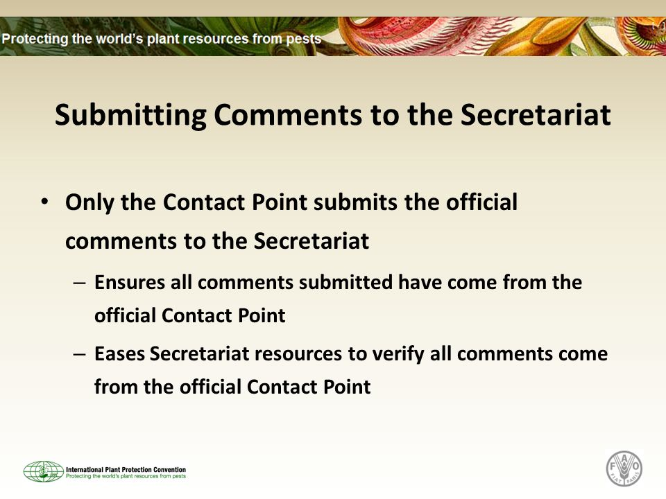 Submitting Comments to the Secretariat Only the Contact Point submits the official comments to the Secretariat – Ensures all comments submitted have come from the official Contact Point – Eases Secretariat resources to verify all comments come from the official Contact Point