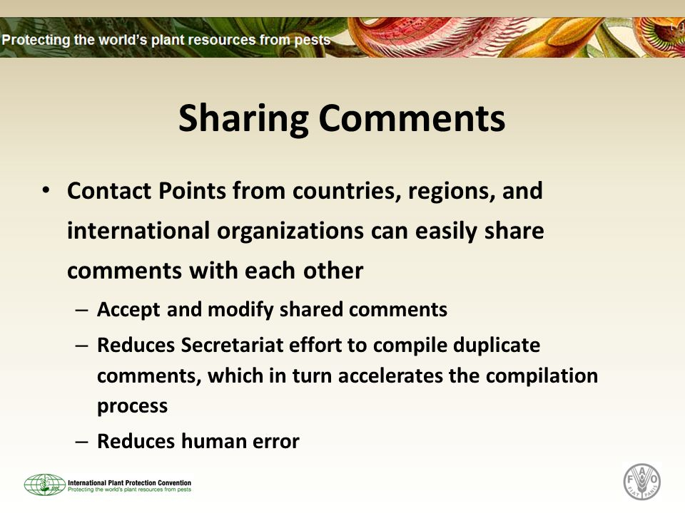 Sharing Comments Contact Points from countries, regions, and international organizations can easily share comments with each other – Accept and modify shared comments – Reduces Secretariat effort to compile duplicate comments, which in turn accelerates the compilation process – Reduces human error