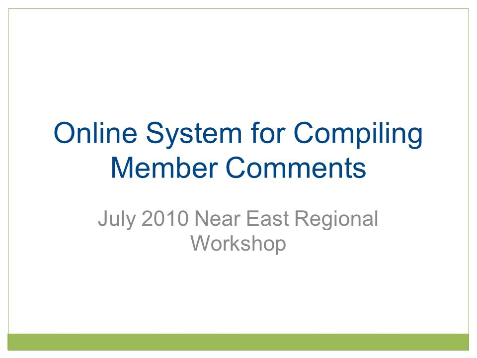 Purpose of Online System Achieve standard setting work programme goals with limited Secretariat staff resources Streamline commenting system for members