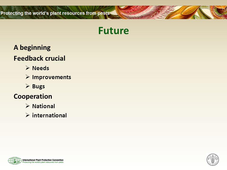 Future A beginning Feedback crucial Needs Improvements Bugs Cooperation National international