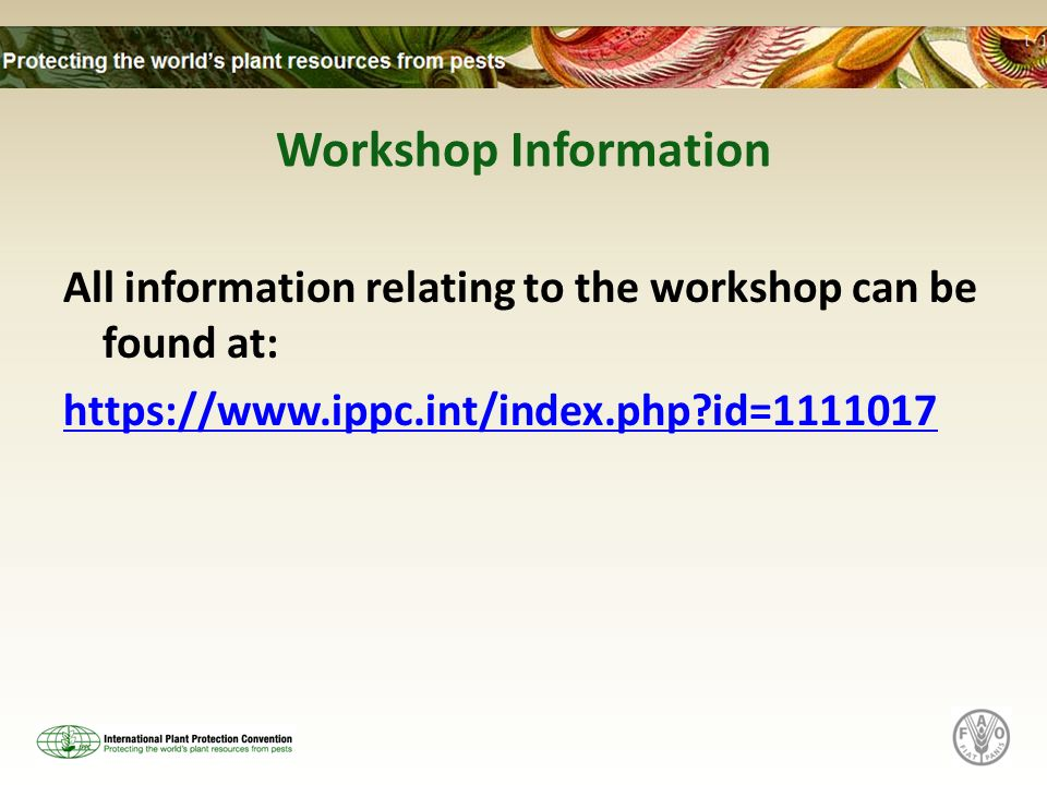 Workshop Information All information relating to the workshop can be found at: https://www.ippc.int/index.php id=1111017
