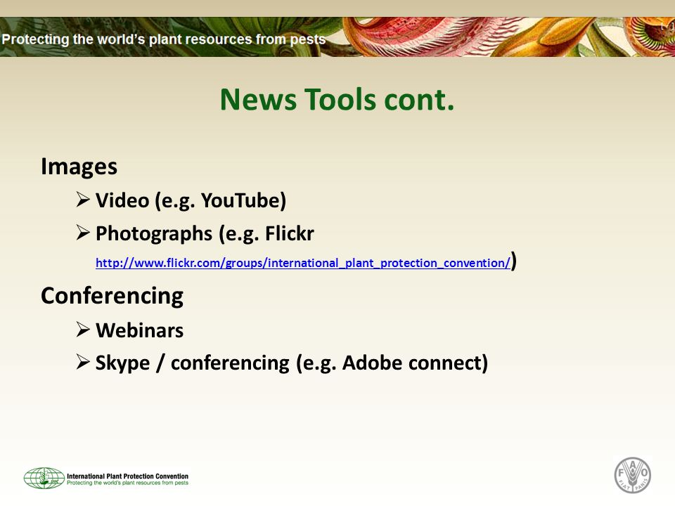 News Tools cont. Images Video (e.g. YouTube) Photographs (e.g. Flickr http://www.flickr.com/groups/international_plant_protection_convention/ ) http:/