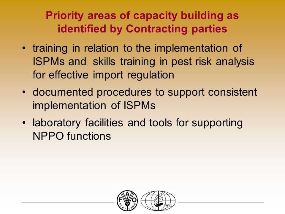 Priority areas of capacity building as identified by Contracting parties training in relation to the implementation of ISPMs and skills training in pest risk analysis for effective import regulation documented procedures to support consistent implementation of ISPMs laboratory facilities and tools for supporting NPPO functions