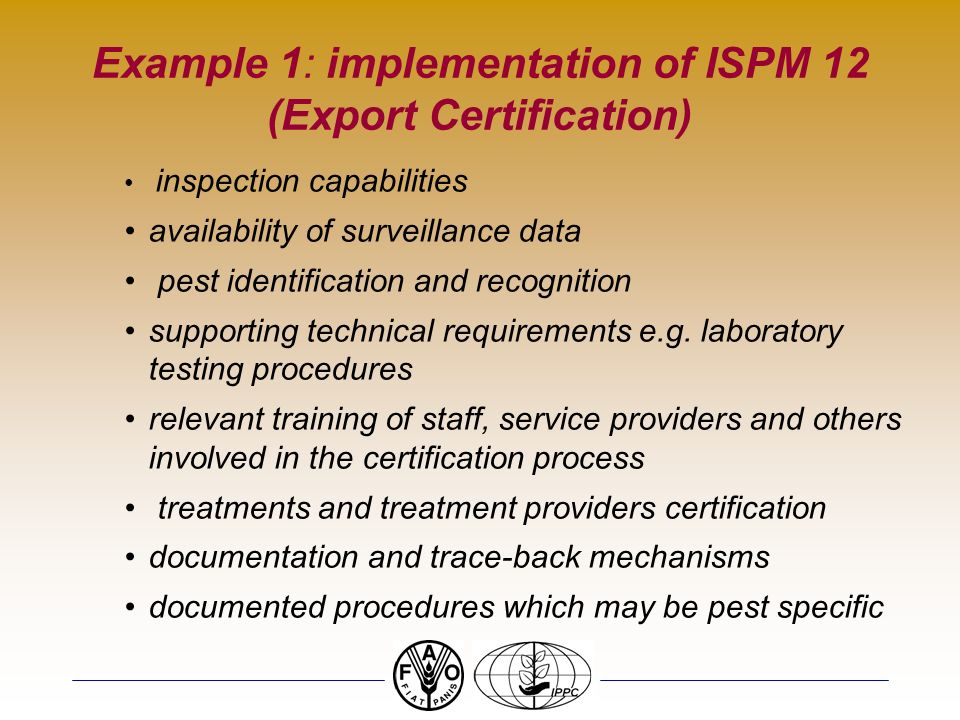 Example 1: implementation of ISPM 12 (Export Certification) inspection capabilities availability of surveillance data pest identification and recognition supporting technical requirements e.g.