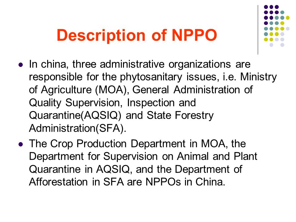 Description of NPPO In china, three administrative organizations are responsible for the phytosanitary issues, i.e.