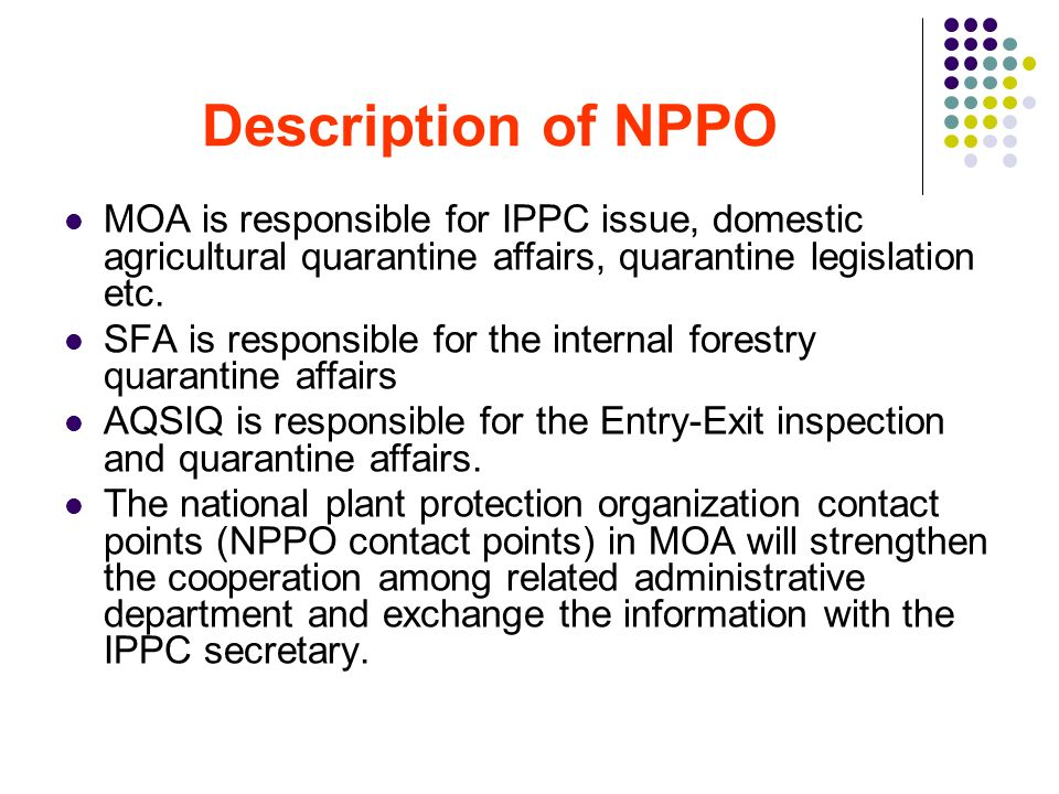 Description of NPPO MOA is responsible for IPPC issue, domestic agricultural quarantine affairs, quarantine legislation etc.