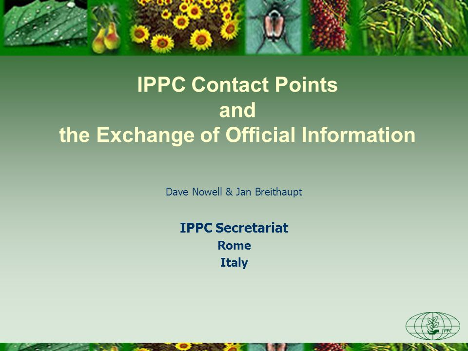 IPPC Contact Points and the Exchange of Official Information Dave Nowell & Jan Breithaupt IPPC Secretariat Rome Italy