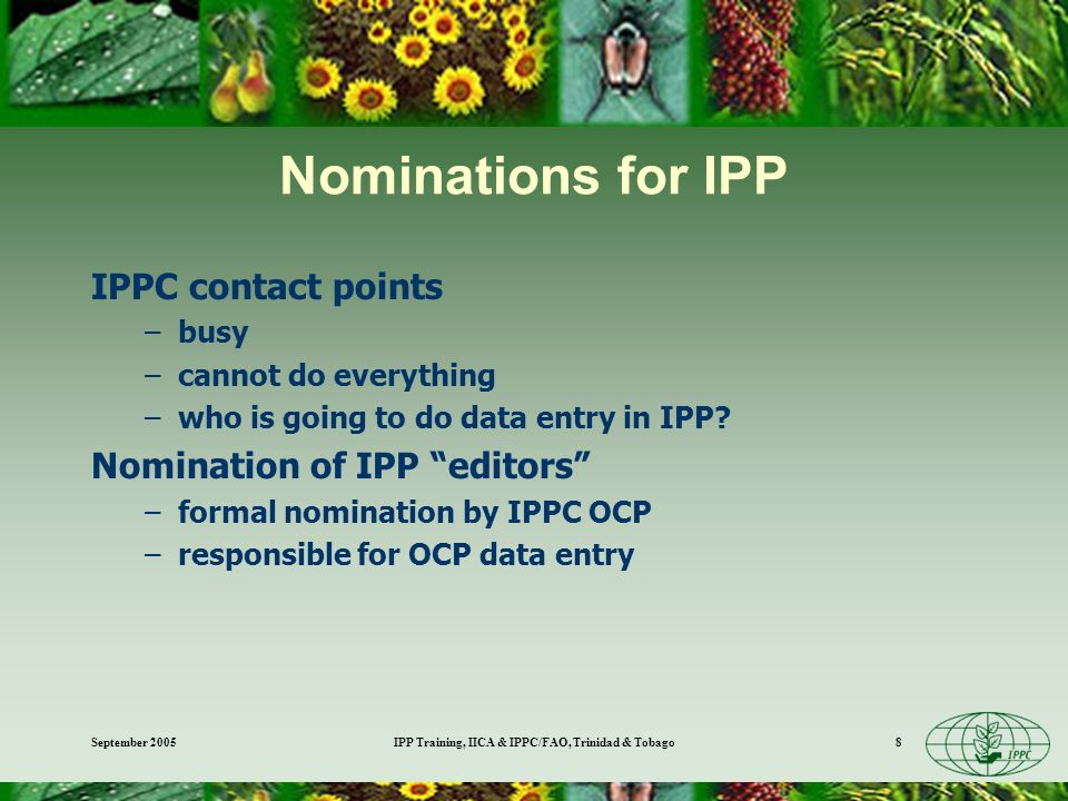 September 2005IPP Training, IICA & IPPC/FAO, Trinidad & Tobago8 Nominations for IPP IPPC contact points –busy –cannot do everything –who is going to d