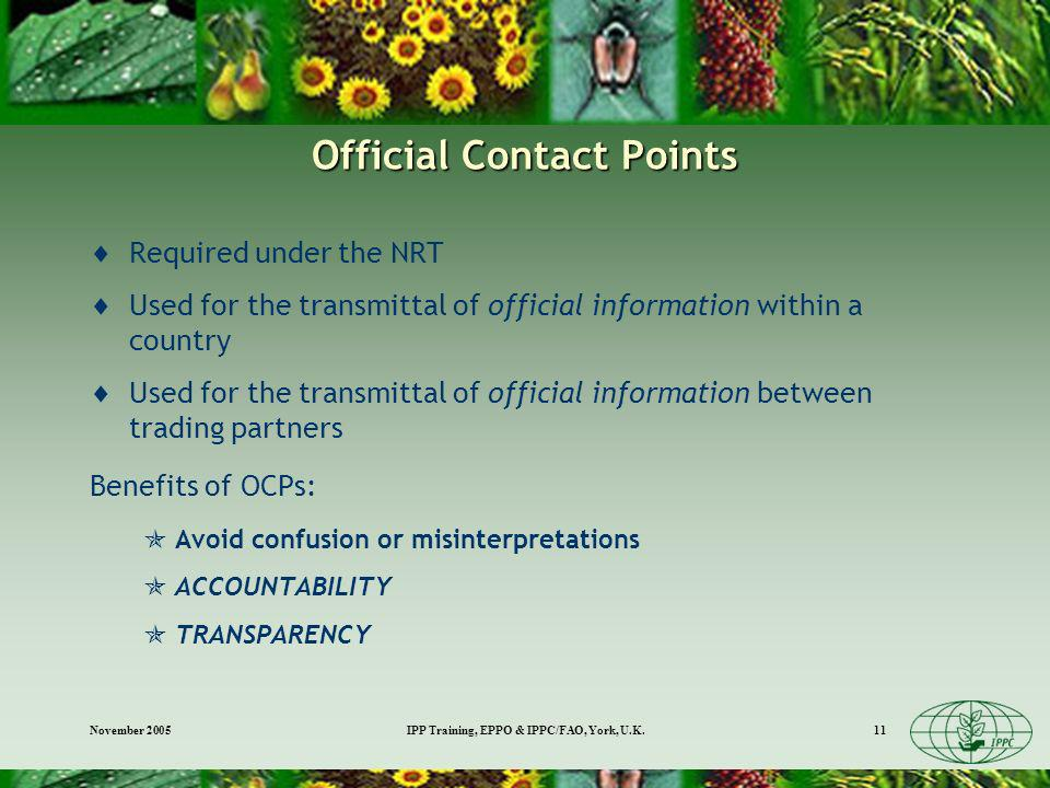 November 2005IPP Training, EPPO & IPPC/FAO, York, U.K.11 Official Contact Points Required under the NRT Used for the transmittal of official informati