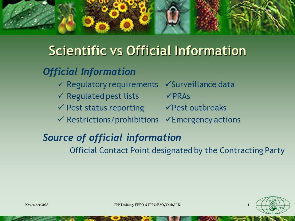 November 2005IPP Training, EPPO & IPPC/FAO, York, U.K.4 Scientific vs Official Information Official Information Regulatory requirements Surveillance d