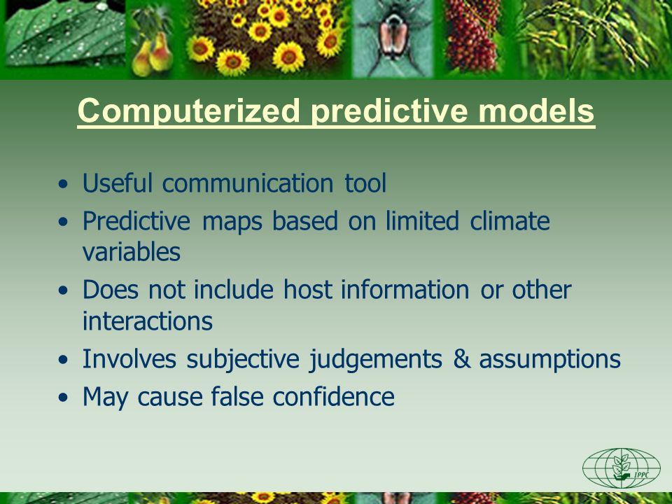 Computerized predictive models Useful communication tool Predictive maps based on limited climate variables Does not include host information or other interactions Involves subjective judgements & assumptions May cause false confidence