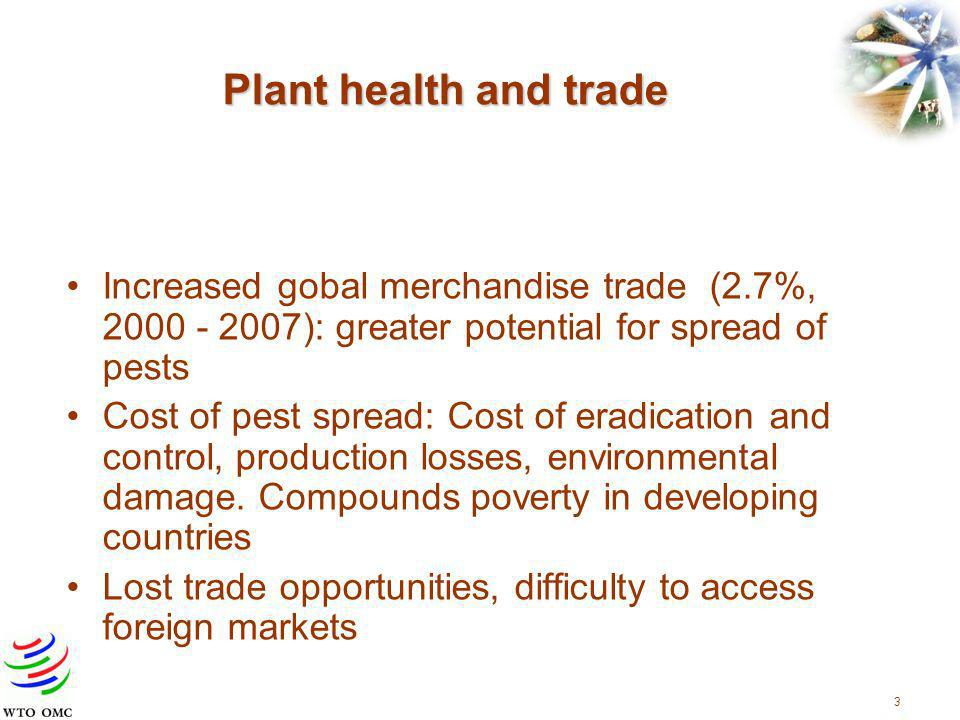 3 Plant health and trade Increased gobal merchandise trade (2.7%, 2000 - 2007): greater potential for spread of pests Cost of pest spread: Cost of era