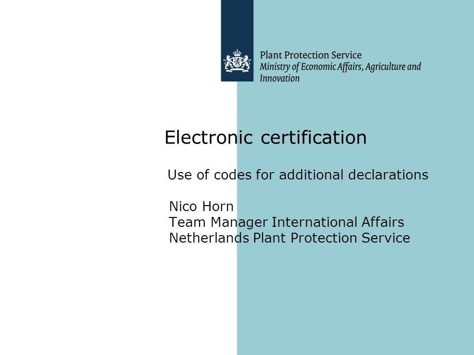 Electronic certification Use of codes for additional declarations Nico Horn Team Manager International Affairs Netherlands Plant Protection Service