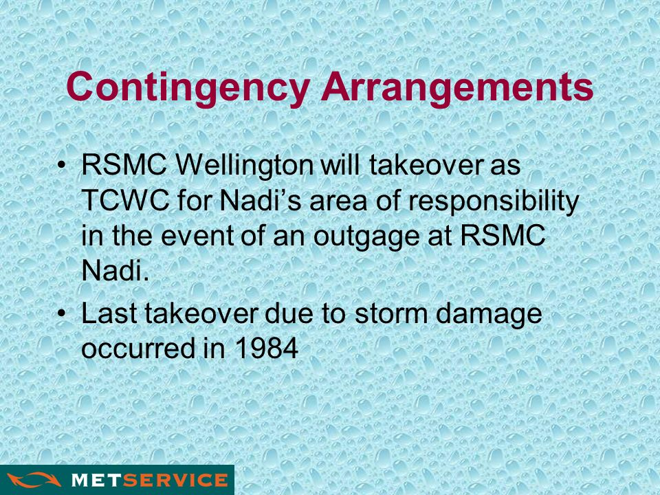 Contingency Arrangements RSMC Wellington will takeover as TCWC for Nadis area of responsibility in the event of an outgage at RSMC Nadi.