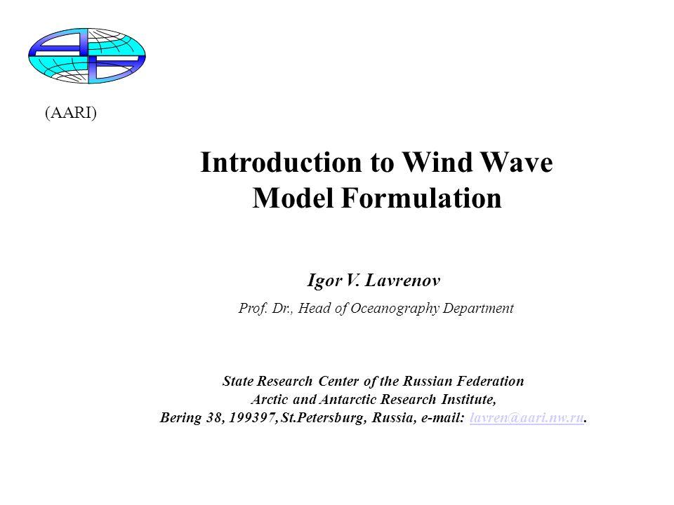 Introduction to Wind Wave Model Formulation Igor V.