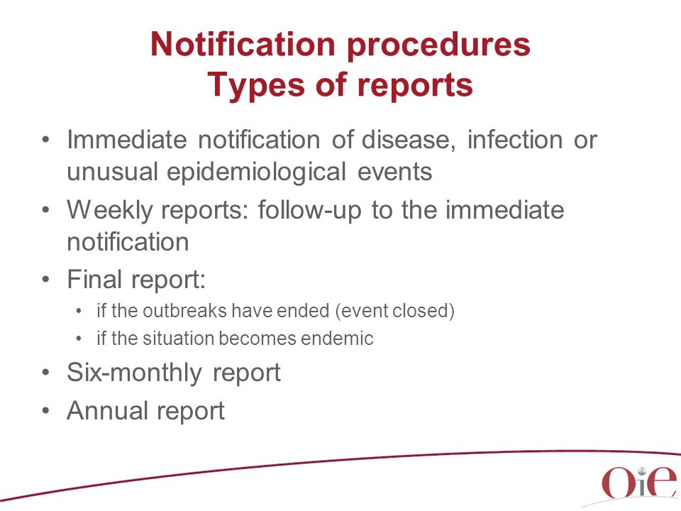 Notification procedures Types of reports Immediate notification of disease, infection or unusual epidemiological events Weekly reports: follow-up to t