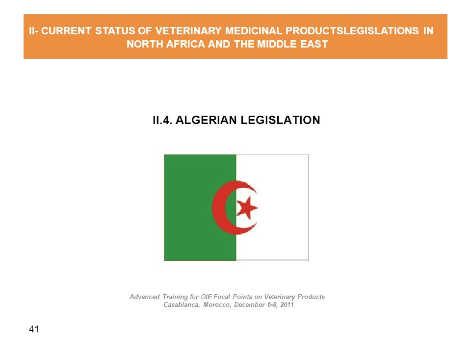41 II.4. ALGERIAN LEGISLATION II- CURRENT STATUS OF VETERINARY MEDICINAL PRODUCTSLEGISLATIONS IN NORTH AFRICA AND THE MIDDLE EAST Advanced Training fo