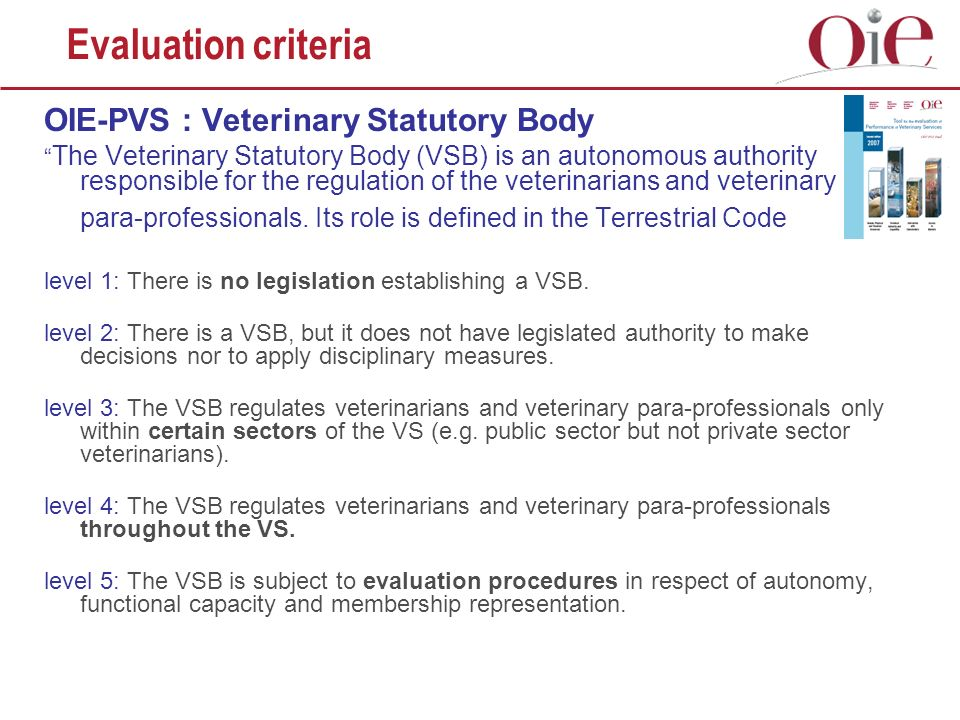 OIE-PVS : Veterinary Statutory Body The Veterinary Statutory Body (VSB) is an autonomous authority responsible for the regulation of the veterinarians and veterinary para-professionals.