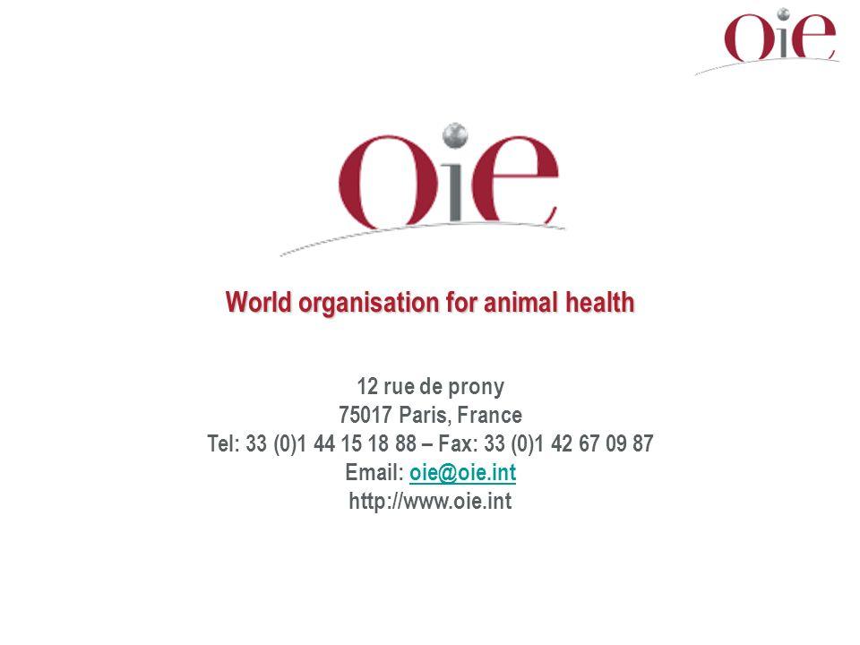 World organisation for animal health 12 rue de prony 75017 Paris, France Tel: 33 (0)1 44 15 18 88 – Fax: 33 (0)1 42 67 09 87 Email: oie@oie.intoie@oie.int http://www.oie.int